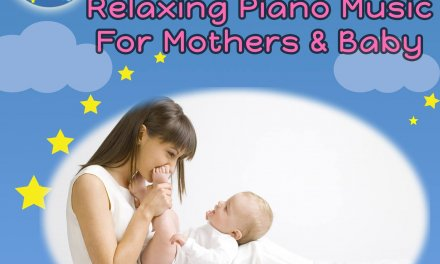 Relaxing Piano Music For Mothers & Baby